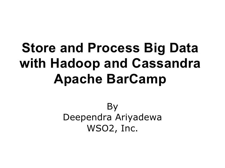 Store and Process Big Datawith Hadoop and Cassandra     Apache BarCamp              By      Deependra Ariyadewa          W...