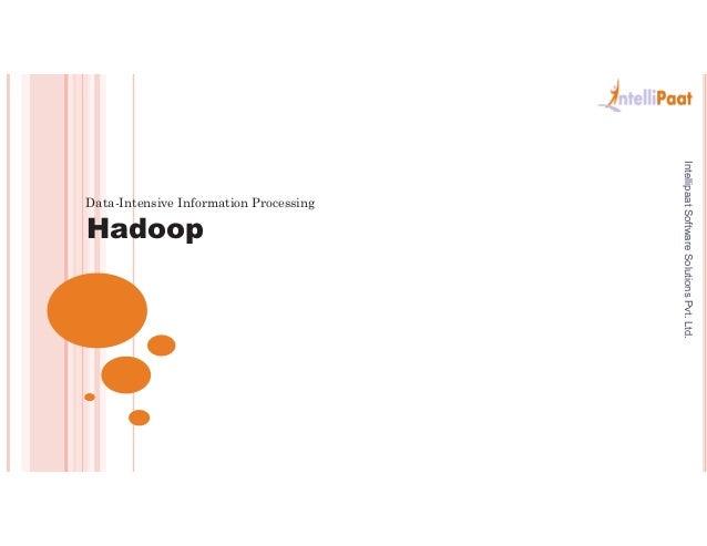 HadoopData-Intensive Information ProcessingIntellipaatSoftwareSolutionsPvt.Ltd.