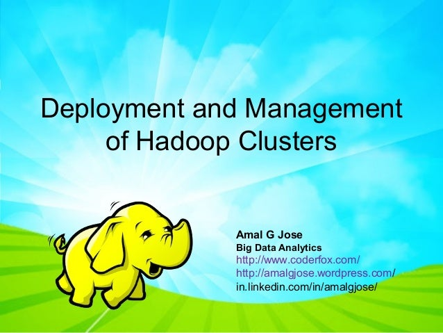 Deployment and Management of Hadoop Clusters Amal G Jose Big Data Analytics http://www.coderfox.com/ http://amalgjose.word...
