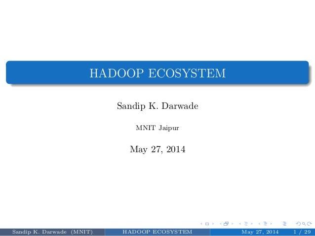 HADOOP ECOSYSTEM Sandip K. Darwade MNIT Jaipur May 27, 2014 Sandip K. Darwade (MNIT) HADOOP ECOSYSTEM May 27, 2014 1 / 29
