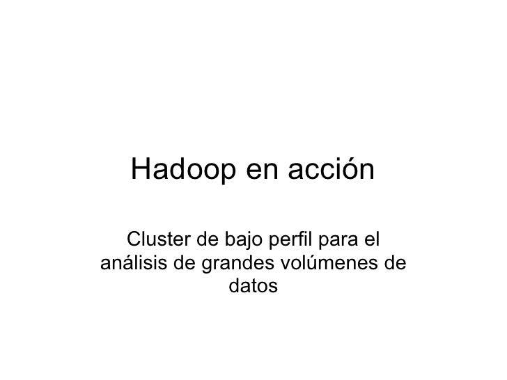 Hadoop en acción  Cluster de bajo perfil para elanálisis de grandes volúmenes de               datos