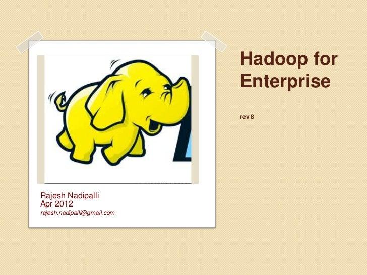 Hadoop for                             Enterprise                             rev 7Rajesh NadipalliMar 2012rajesh.nadipall...