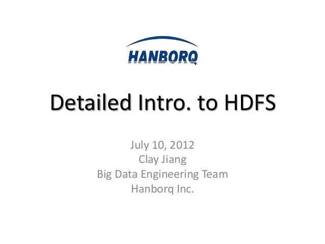 Detailed Intro. to HDFS           July 10, 2012             Clay Jiang    Big Data Engineering Team           Hanborq Inc.