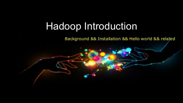 Hadoop Introduction   Background && Installation && Hello world && related