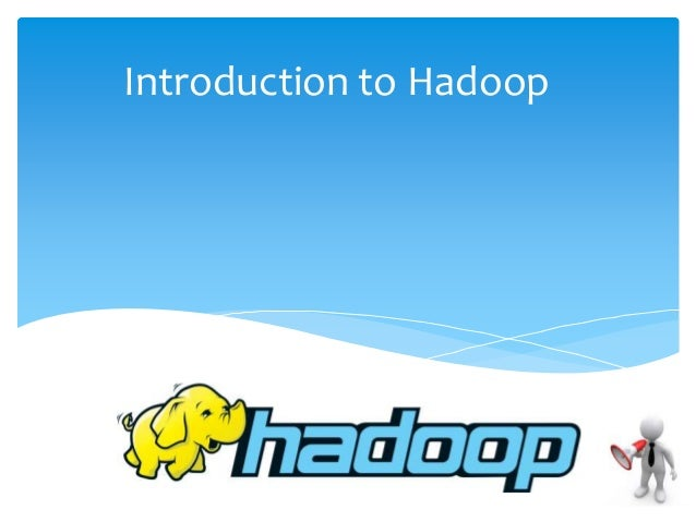 Hadoop introduction , Why and What is  Hadoop ?