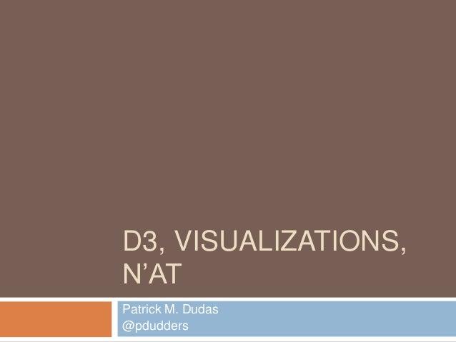 D3, VISUALIZATIONS, N'AT Patrick M. Dudas @pdudders