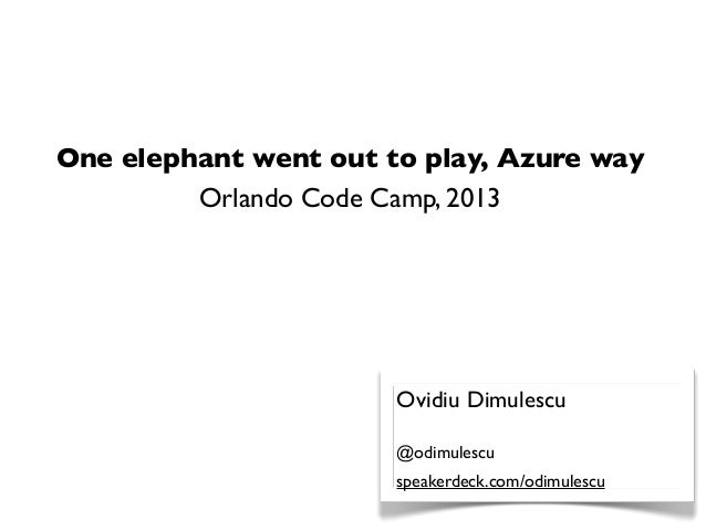 One elephant went out to play, Azure way         Orlando Code Camp, 2013                       Ovidiu Dimulescu           ...
