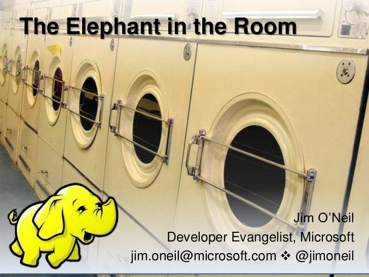 The Elephant in the Room                                   Jim O'Neil               Developer Evangelist, Microsoft       ...