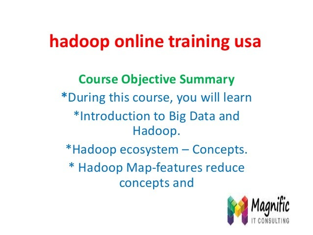 hadoop online training usa Course Objective Summary *During this course, you will learn *Introduction to Big Data and Hado...