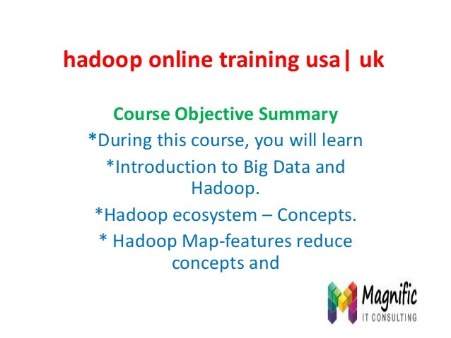hadoop online training usa| uk Course Objective Summary *During this course, you will learn *Introduction to Big Data and ...
