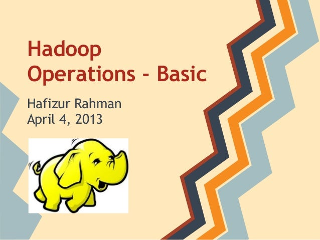 Hadoop Operations - Basic Hafizur Rahman April 4, 2013