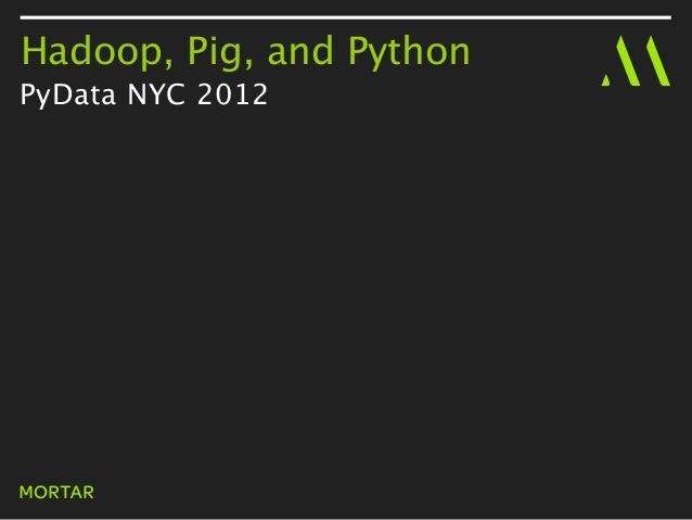 Hadoop, Pig, and Python (PyData NYC 2012)