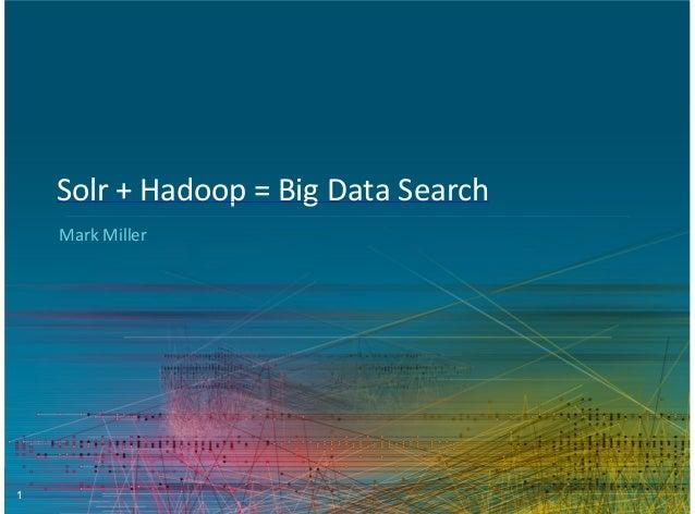 Solr+Hadoop = Big Data Search