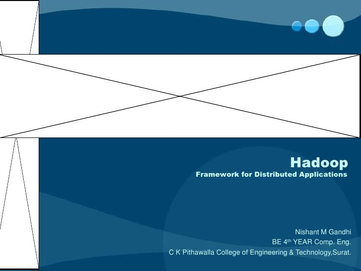 Hadoop        Framework for Distributed Applications                                        Nishant M Gandhi              ...