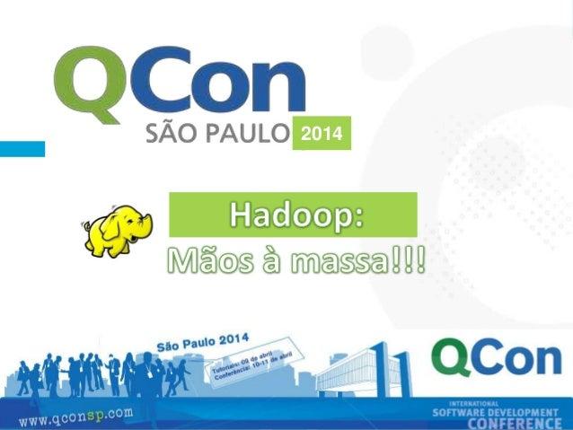 Hadoop - Mãos à massa! Qcon2014