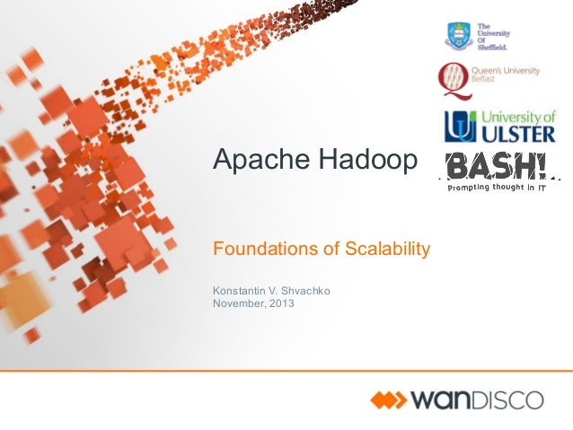 Apache Hadoop Foundations of Scalability Konstantin V. Shvachko November, 2013
