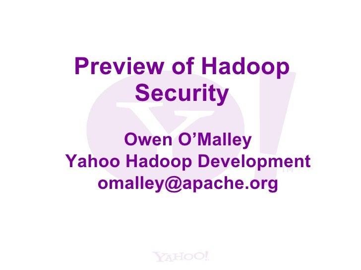 Preview of Hadoop Security Owen O'Malley Yahoo Hadoop Development [email_address]