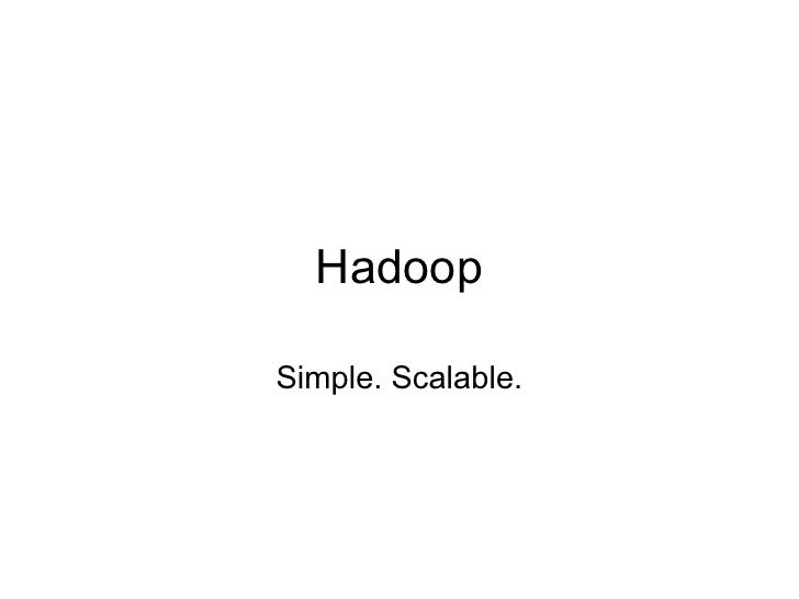 Hadoop - Simple. Scalable.