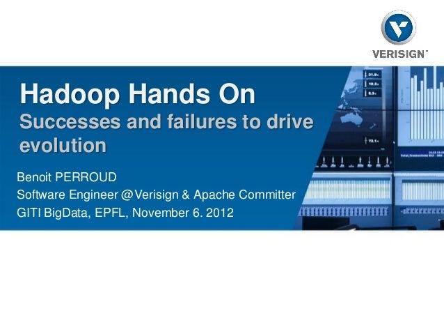 Hadoop Hands OnSuccesses and failures to driveevolutionBenoit PERROUDSoftware Engineer @Verisign & Apache CommitterGITI Bi...