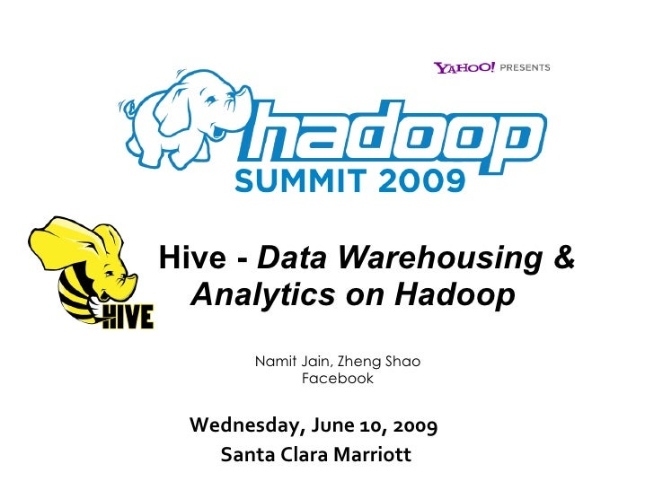 Hive -  Data Warehousing &   Analytics on Hadoop Wednesday, June 10, 2009  Santa Clara Marriott Namit Jain, Zheng Shao Fac...