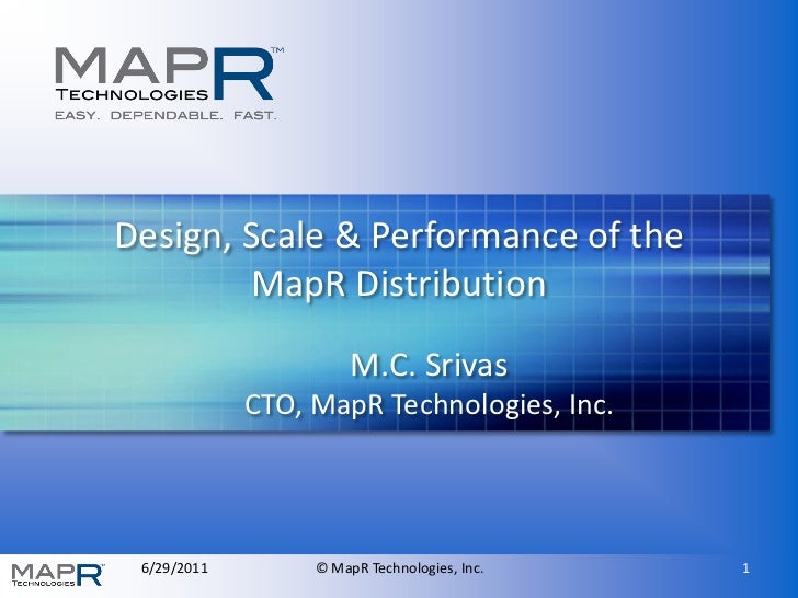 Design, Scale & Performance of the        MapR Distribution                       M.C. Srivas             CTO, MapR Techno...