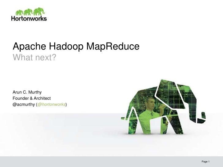Apache Hadoop MapReduceWhat next?Arun C. MurthyFounder & Architect@acmurthy (@hortonworks)                           Page 1