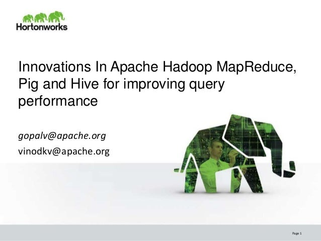 Innovations In Apache Hadoop MapReduce,Pig and Hive for improving queryperformancegopalv@apache.orgvinodkv@apache.org     ...