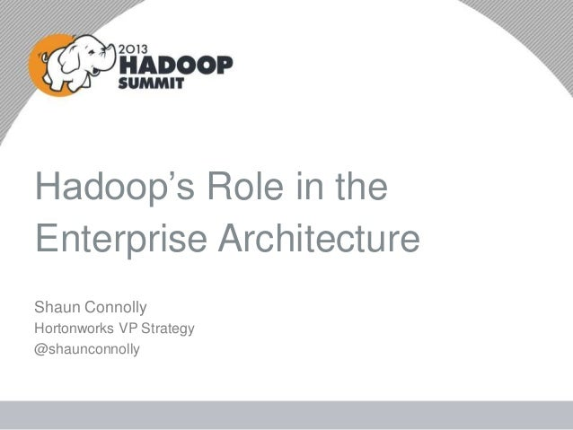 Hadoop's Role in theEnterprise ArchitectureShaun ConnollyHortonworks VP Strategy@shaunconnolly