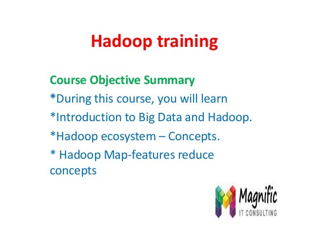 Hadoop training Course Objective Summary *During this course, you will learn *Introduction to Big Data and Hadoop. *Hadoop...