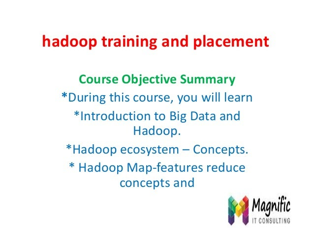 hadoop training and placement Course Objective Summary *During this course, you will learn *Introduction to Big Data and H...