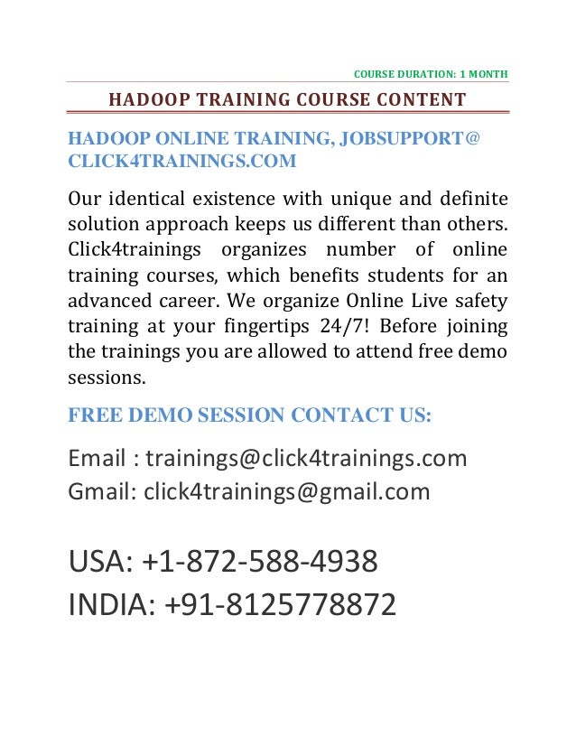 COURSE DURATION: 1 MONTH HADOOP TRAINING COURSE CONTENT HADOOP ONLINE TRAINING, JOBSUPPORT@ CLICK4TRAININGS.COM Our identi...