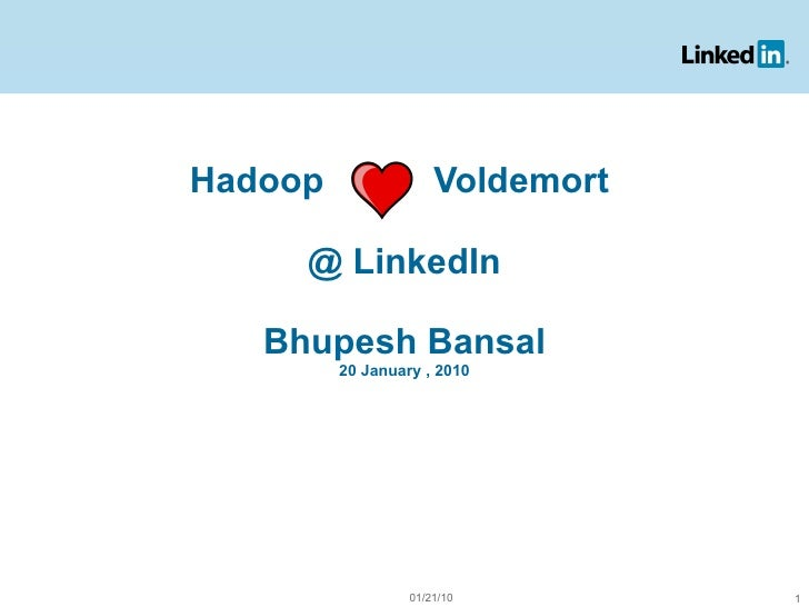 Hadoop  Voldemort  @ LinkedIn Bhupesh Bansal 20 January , 2010 01/21/10