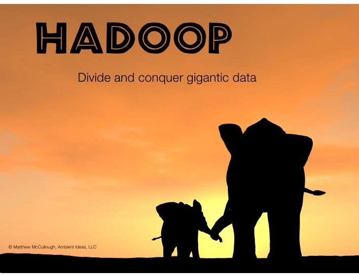 Hadoop                                Divide and conquer gigantic data     © Matthew McCullough, Ambient Ideas, LLC