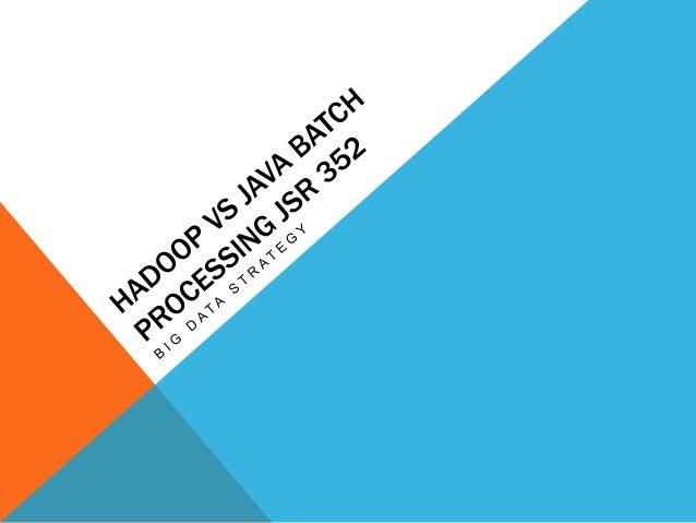 Hadoop vs Java Batch Processing JSR 352