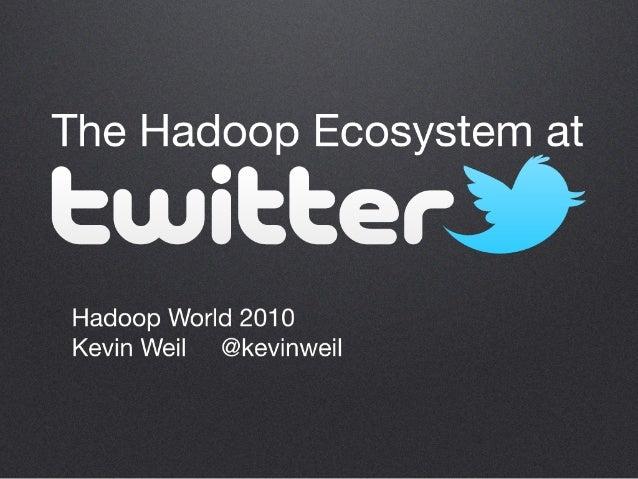 Hadoop Ecosystem at Twitter - Kevin Weil - Hadoop World 2010