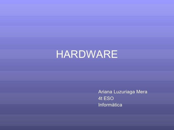 HARDWARE Ariana Luzuriaga Mera 4t ESO Informàtica