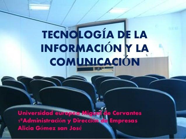 TECNOLOGÍA DE LA INFORMACIÓN Y LA COMUNICACIÓN  Universidad europea Miguel de Cervantes 1ºAdministración y Dirección de Em...