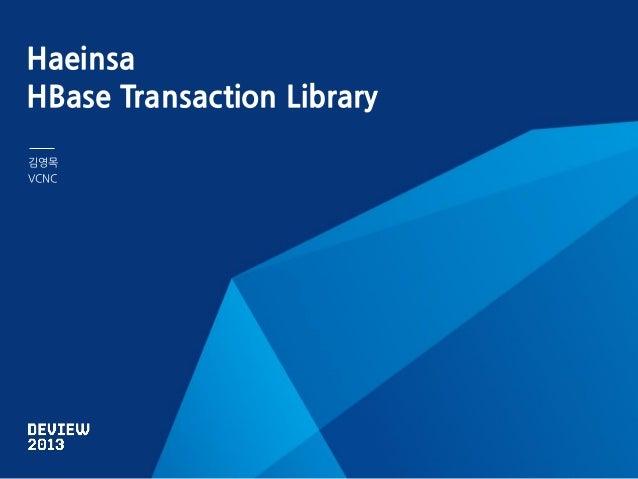 Haeinsa HBase Transaction Library 김영목 VCNC