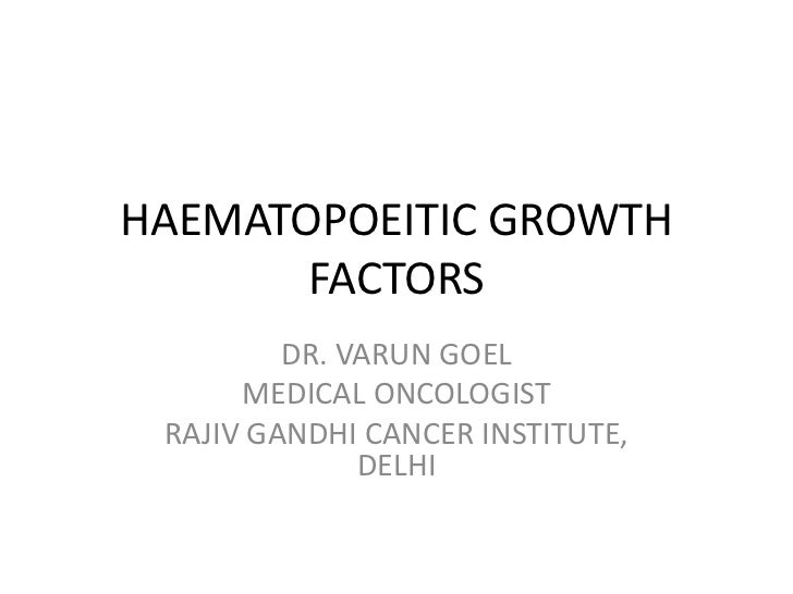 HAEMATOPOEITIC GROWTH       FACTORS         DR. VARUN GOEL      MEDICAL ONCOLOGIST RAJIV GANDHI CANCER INSTITUTE,         ...