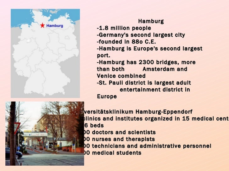 Hamburg  - 1.8 million people  - Germany's second largest city  - founded in 88o C.E.  - Hamburg is Europe's second larges...