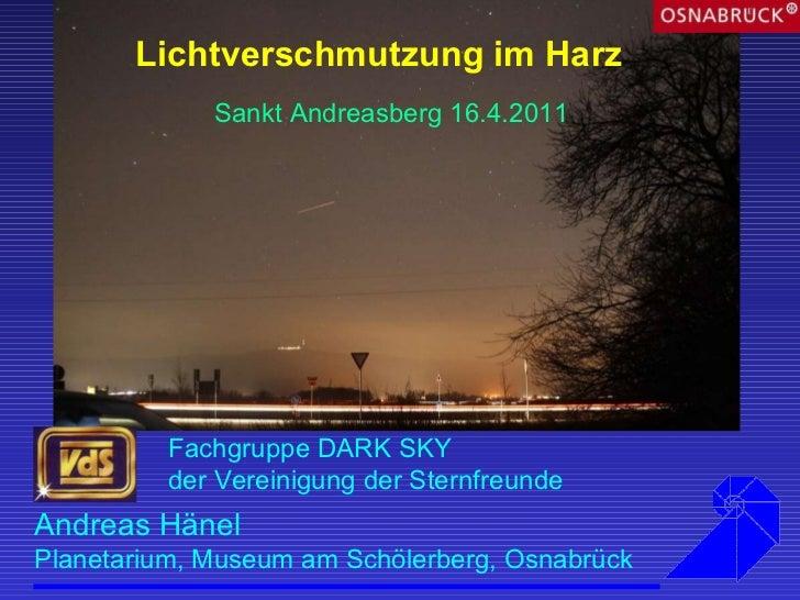 Lichtverschmutzung im Harz Andreas Hänel  Planetarium, Museum am Schölerberg, Osnabrück Fachgruppe DARK SKY  der Vereinigu...