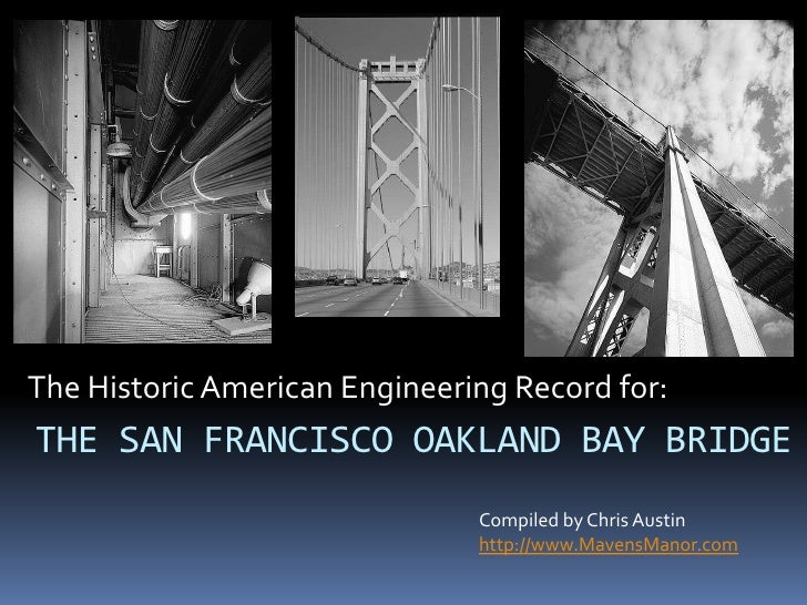 The Historic American Engineering Record for:<br />THE SAN FRANCISCO OAKLAND BAY BRIDGE<br />Compiled by Chris Austin<br /...