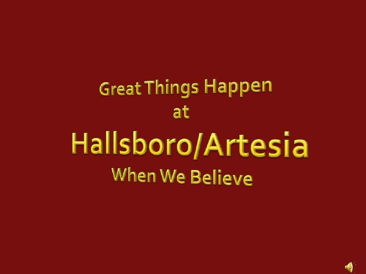 Great Things Happen<br />at<br />Hallsboro/Artesia<br />When We Believe <br />