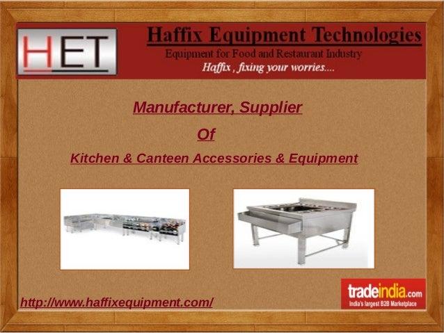 Manufacturer, Supplier  Of  Kitchen & Canteen Accessories & Equipment  h ttp://www.haffixequipment.com/