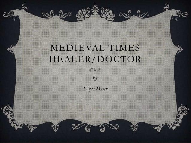 MEDIEVAL TIMESHEALER/DOCTORBy:Hafsa Mueen