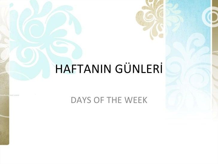 HAFTANIN GÜNLERİ DAYS OF THE WEEK