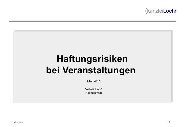 (kanzleiLoehr             Haftungsrisiken           bei Veranstaltungen                    Mai 2011                   Volk...