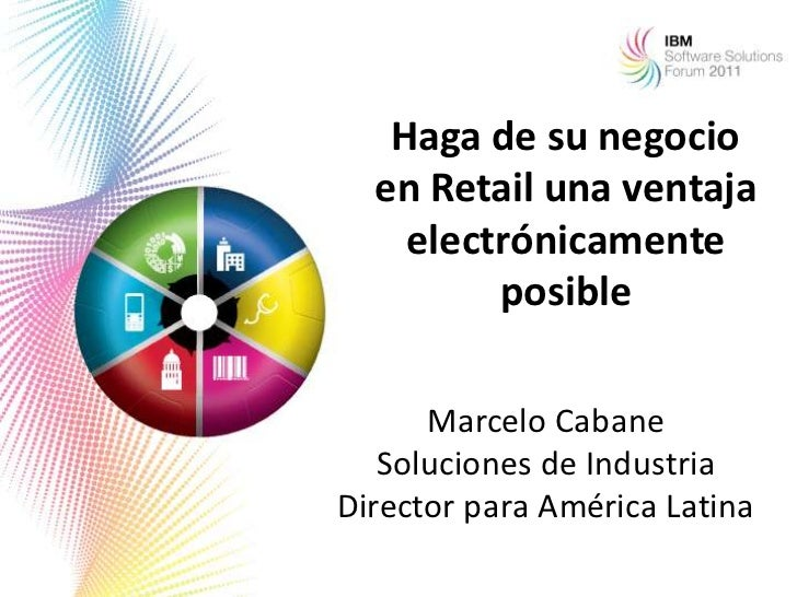 Haga de su negocio  en Retail una ventaja    electrónicamente         posible      Marcelo Cabane   Soluciones de Industri...