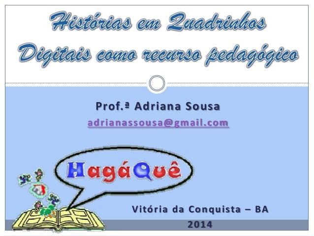 Prof.ª Adriana Sousa adrianassousa@gmail.com Vitória da Conquista – BA 2014