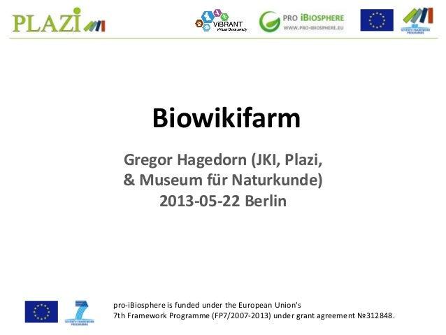 Gregor Hagedorn (JKI, Plazi,& Museum für Naturkunde)2013-05-22 BerlinBiowikifarmpro-iBiosphere is funded under the Europea...